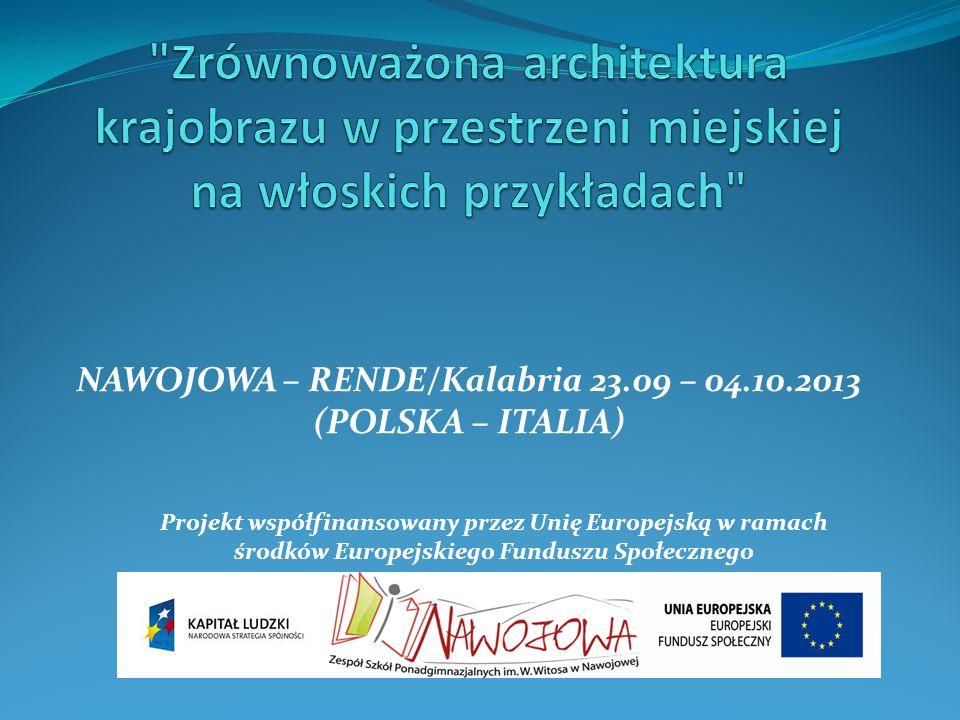 NAWOJOWA – RENDE/Kalabria 23.09 – 04.10.2013 (POLSKA – ITALIA) Projekt współfinansowany przez Unię Europejską w ramach środków Europejskiego Funduszu Społecznego