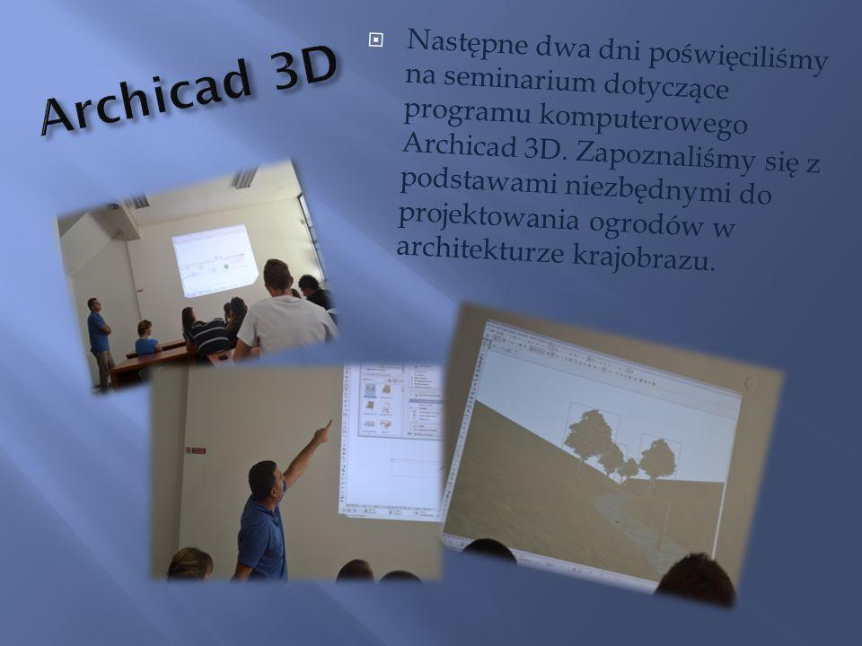 Następne dwa dni poświęciliśmy na seminarium dotyczące programu komputerowego Archicad 3D. Zapoznaliśmy się z podstawami niezbędnymi do projektowania