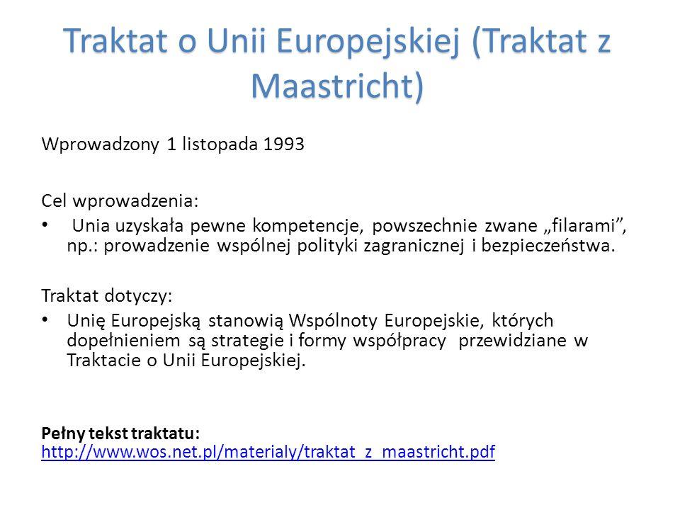 Traktat o Unii Europejskiej (Traktat z Maastricht) Wprowadzony 1 listopada 1993 Cel wprowadzenia: Unia uzyskała pewne kompetencje, powszechnie zwane f