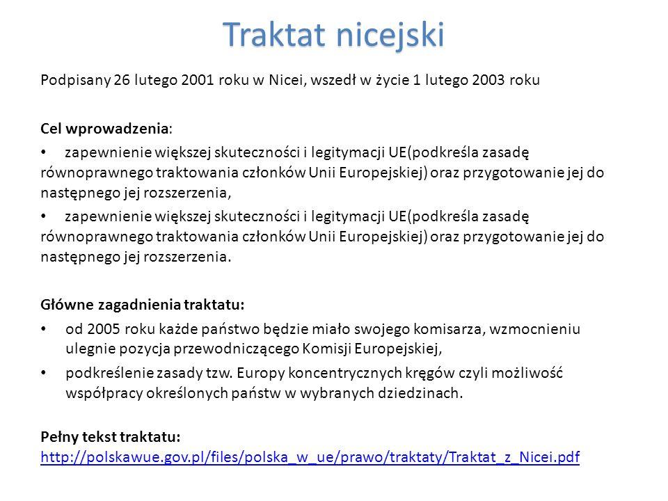 Traktatnicejski Traktat nicejski Podpisany 26 lutego 2001 roku w Nicei, wszedł w życie 1 lutego 2003 roku Cel wprowadzenia: zapewnienie większej skute