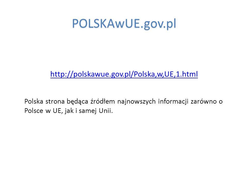 POLSKAwUE.gov.pl http://polskawue.gov.pl/Polska,w,UE,1.html Polska strona będąca źródłem najnowszych informacji zarówno o Polsce w UE, jak i samej Uni