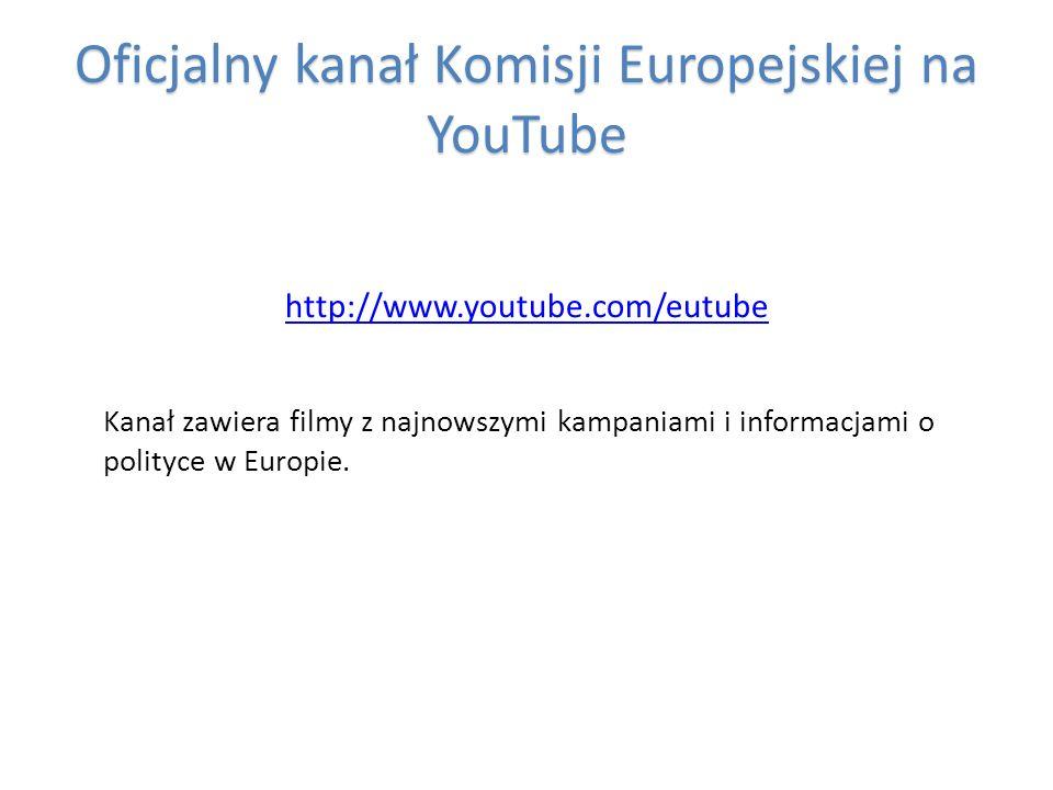 Oficjalny kanał Komisji Europejskiej na YouTube http://www.youtube.com/eutube Kanał zawiera filmy z najnowszymi kampaniami i informacjami o polityce w