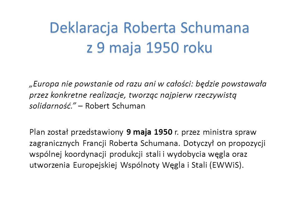 Europa nie powstanie od razu ani w całości: będzie powstawała przez konkretne realizacje, tworząc najpierw rzeczywistą solidarność. – Robert Schuman P