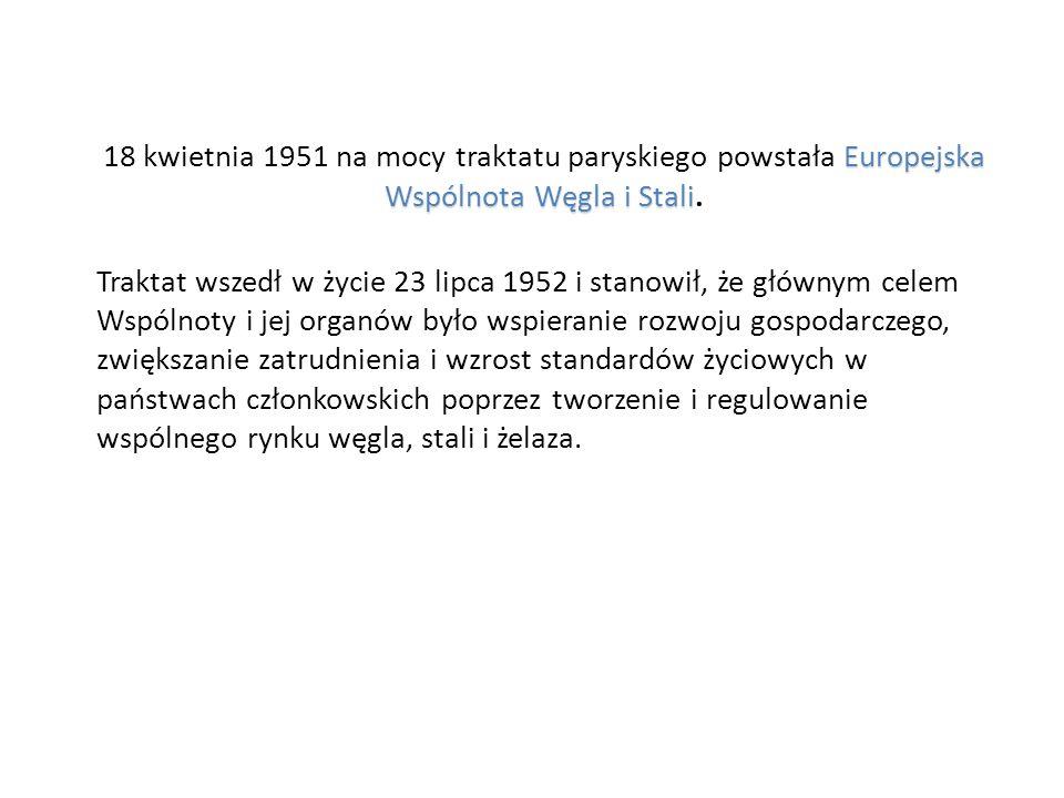 Europejska Wspólnota Węgla i Stali 18 kwietnia 1951 na mocy traktatu paryskiego powstała Europejska Wspólnota Węgla i Stali. Traktat wszedł w życie 23