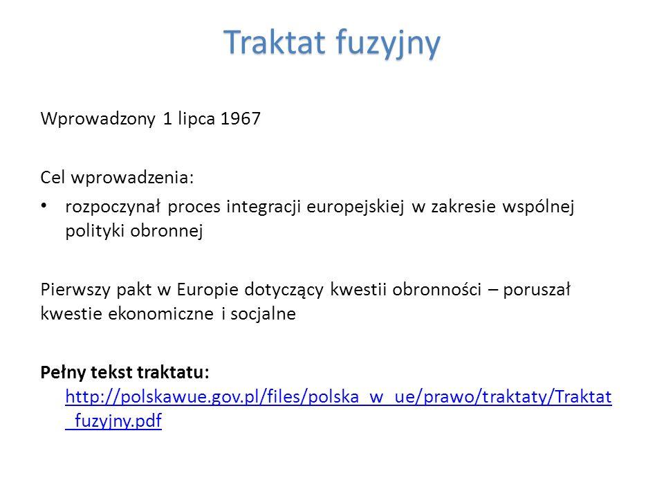 Traktat fuzyjny Wprowadzony 1 lipca 1967 Cel wprowadzenia: rozpoczynał proces integracji europejskiej w zakresie wspólnej polityki obronnej Pierwszy p