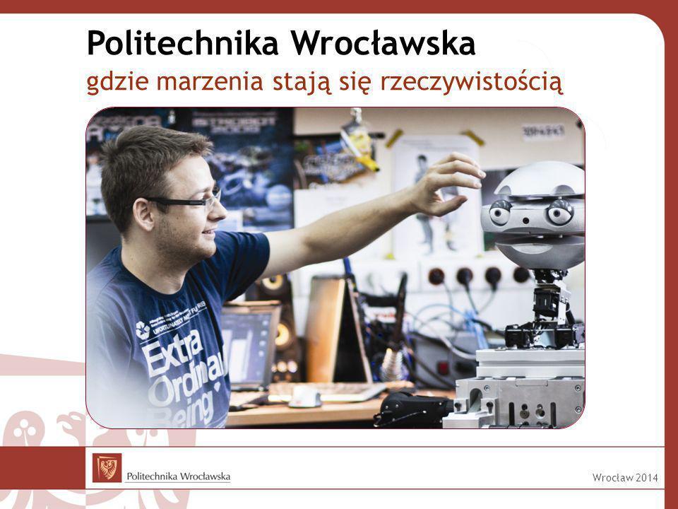 Politechnika Wrocławska gdzie marzenia stają się rzeczywistością Wrocław 2014