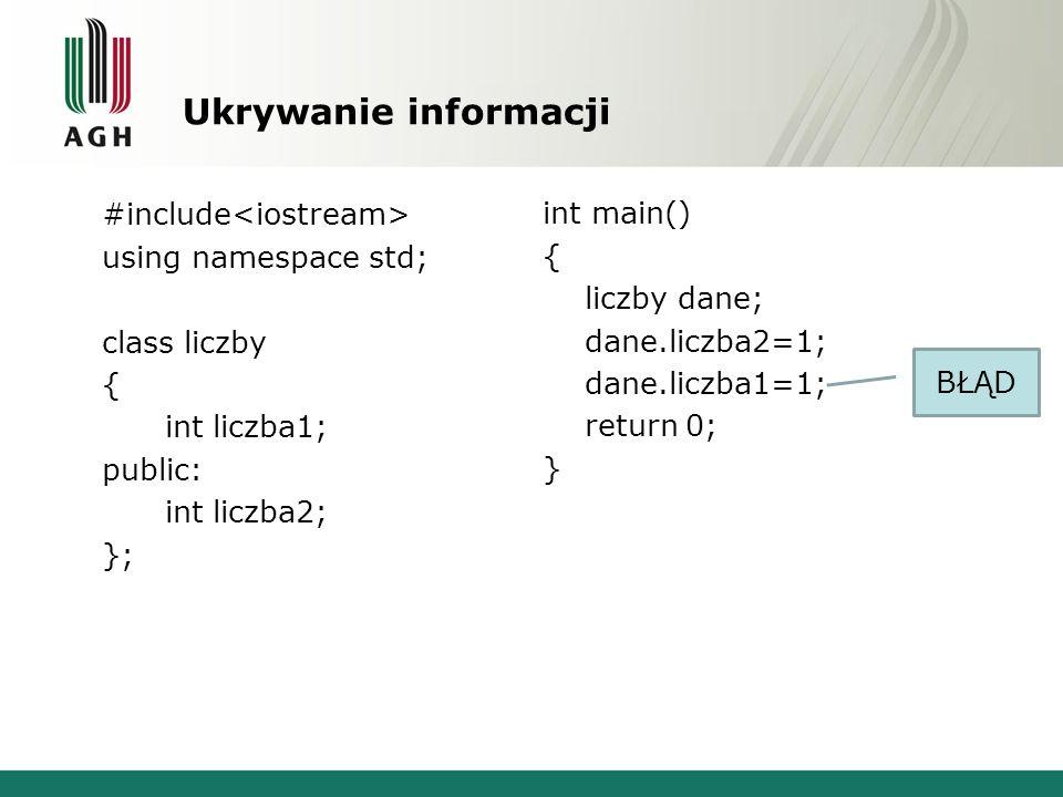 Ukrywanie informacji #include using namespace std; class liczby { int liczba1; public: int liczba2; }; int main() { liczby dane; dane.liczba2=1; dane.