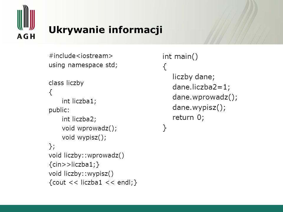 Ukrywanie informacji #include using namespace std; class liczby { int liczba1; public: int liczba2; void wprowadz(); void wypisz(); }; void liczby::wp