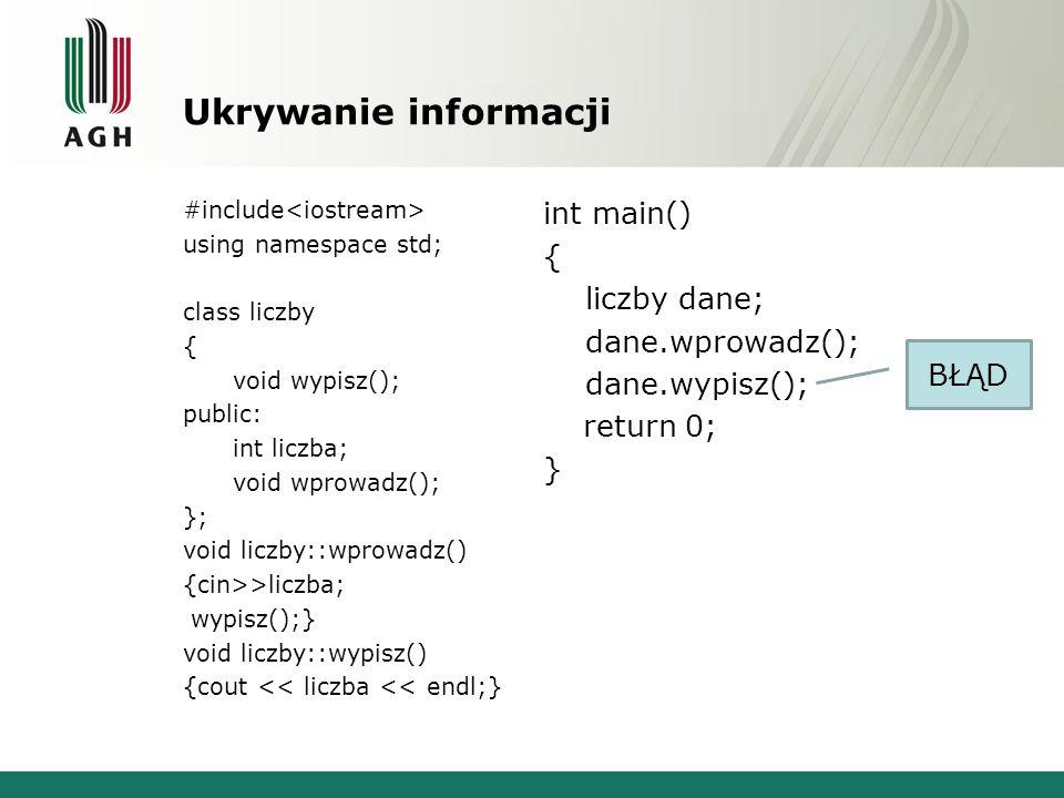 Ukrywanie informacji #include using namespace std; class liczby { void wypisz(); public: int liczba; void wprowadz(); }; void liczby::wprowadz() {cin>