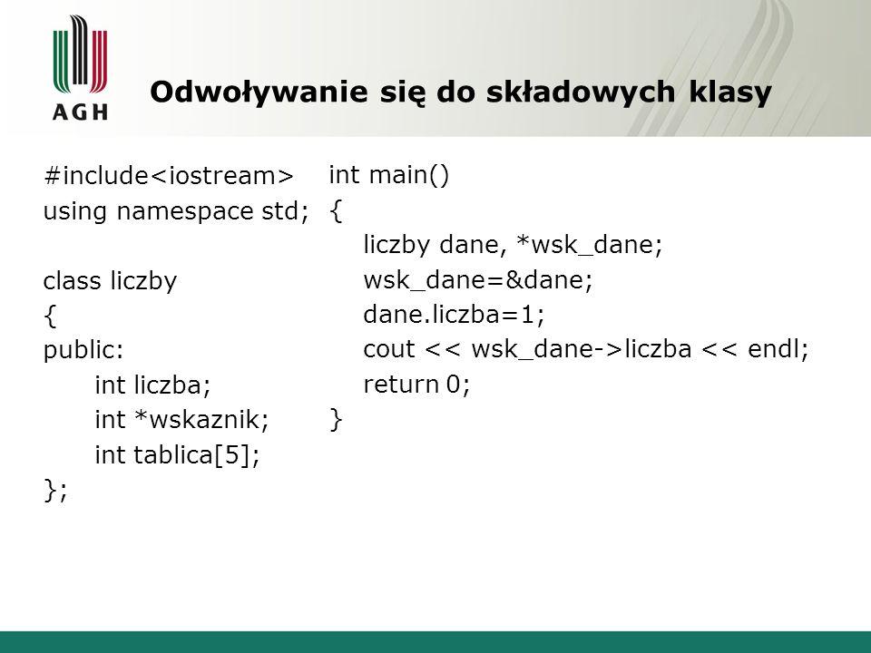 Odwoływanie się do składowych klasy #include using namespace std; class liczby { public: int liczba; int *wskaznik; int tablica[5]; }; int main() { li