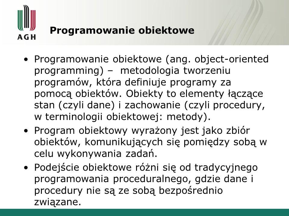 Programowanie obiektowe Programowanie obiektowe (ang. object-oriented programming) – metodologia tworzeniu programów, która definiuje programy za pomo