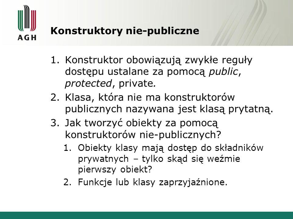 Konstruktory nie-publiczne 1.Konstruktor obowiązują zwykłe reguły dostępu ustalane za pomocą public, protected, private. 2.Klasa, która nie ma konstru