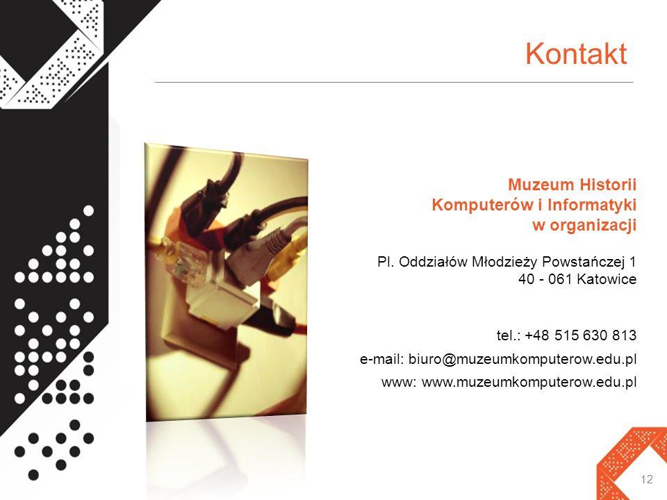 Kontakt 12 Muzeum Historii Komputerów i Informatyki w organizacji Pl. Oddziałów Młodzieży Powstańczej 1 40 - 061 Katowice tel.: +48 515 630 813 e-mail