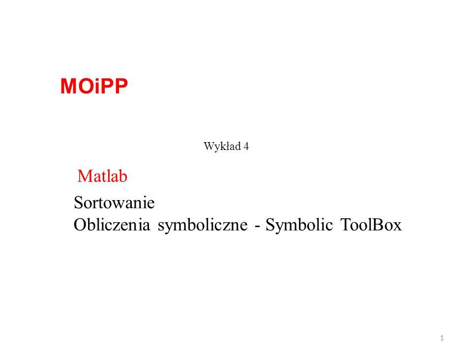Sortowanie Obliczenia symboliczne - Symbolic ToolBox MOiPP 1 Wykład 4 Matlab