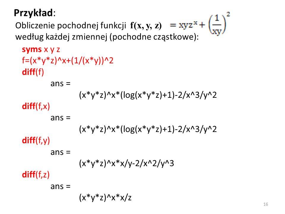 syms x y z f=(x*y*z)^x+(1/(x*y))^2 diff(f) ans = (x*y*z)^x*(log(x*y*z)+1)-2/x^3/y^2 diff(f,x) ans = (x*y*z)^x*(log(x*y*z)+1)-2/x^3/y^2 diff(f,y) ans =