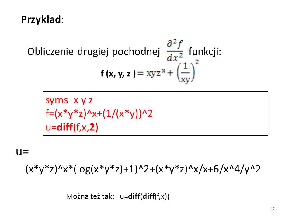u= (x*y*z)^x*(log(x*y*z)+1)^2+(x*y*z)^x/x+6/x^4/y^2 Obliczenie drugiej pochodnej funkcji: Przykład: f (x, y, z ) syms x y z f=(x*y*z)^x+(1/(x*y))^2 u=