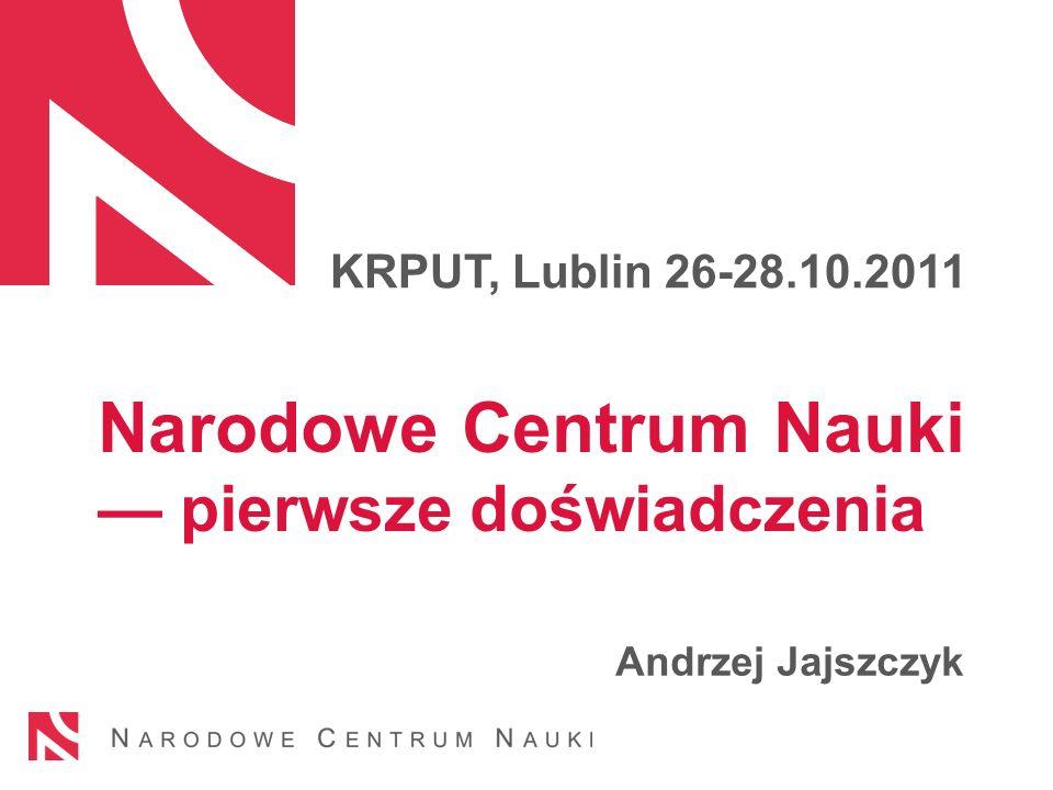 Narodowe Centrum Nauki pierwsze doświadczenia Andrzej Jajszczyk KRPUT, Lublin 26-28.10.2011