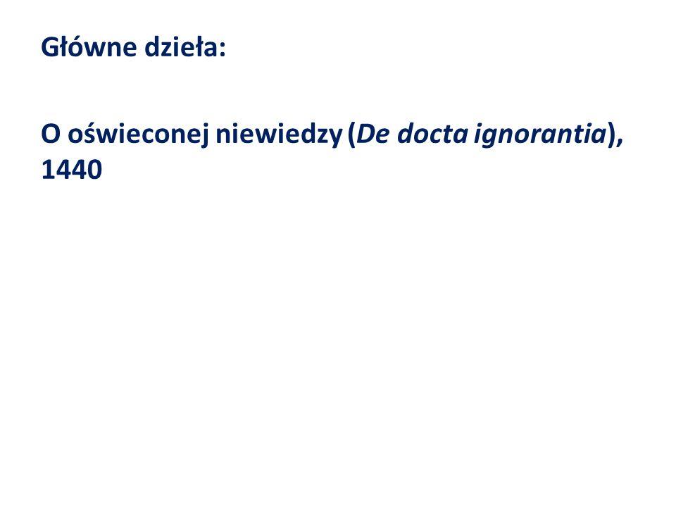 Główne dzieła: O oświeconej niewiedzy (De docta ignorantia), 1440