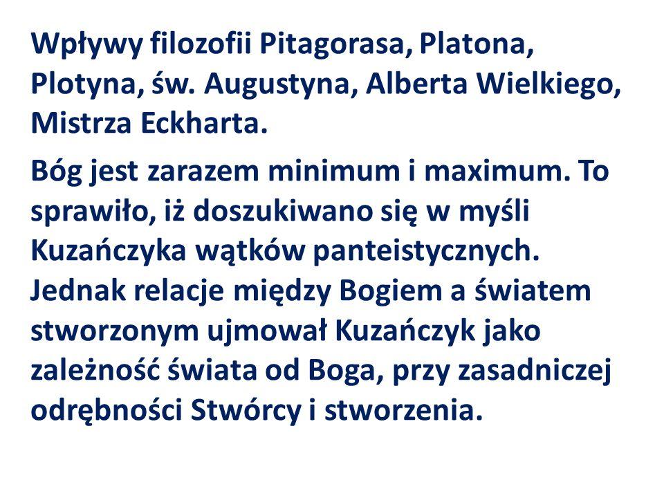 Wpływy filozofii Pitagorasa, Platona, Plotyna, św. Augustyna, Alberta Wielkiego, Mistrza Eckharta. Bóg jest zarazem minimum i maximum. To sprawiło, iż