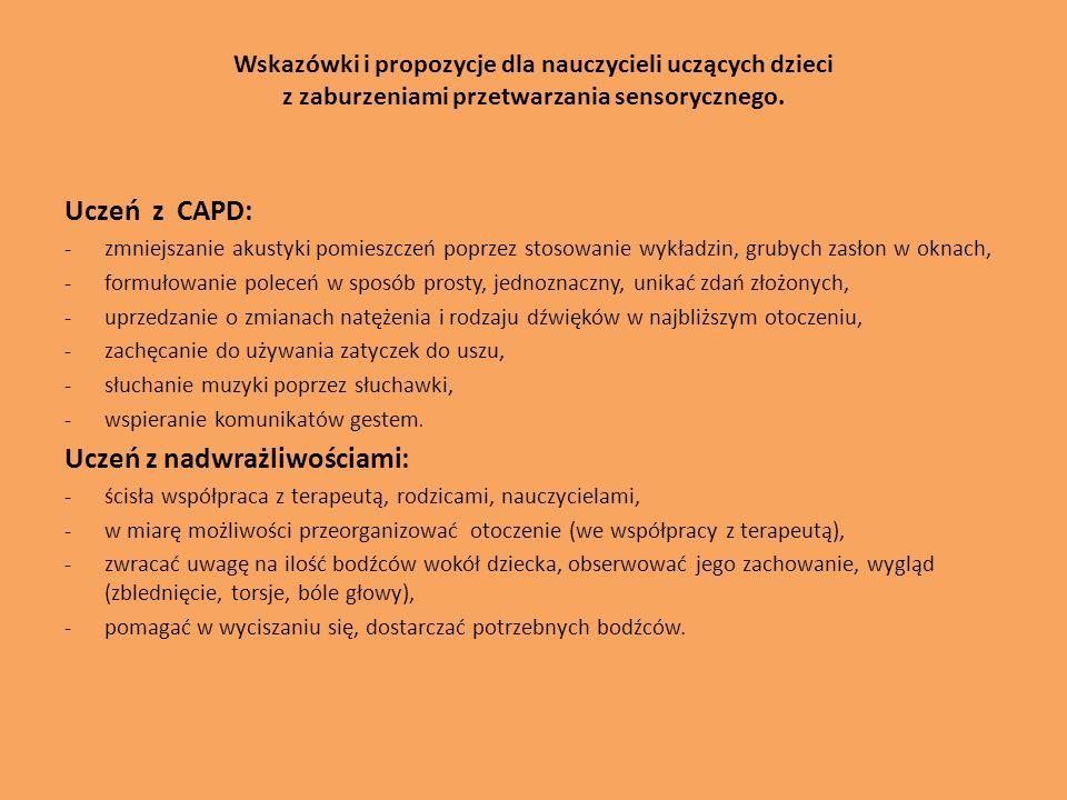 Wskazówki i propozycje dla nauczycieli uczących dzieci z zaburzeniami przetwarzania sensorycznego. Uczeń z CAPD: -zmniejszanie akustyki pomieszczeń po