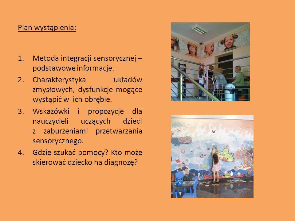 Plan wystąpienia: 1.Metoda integracji sensorycznej – podstawowe informacje. 2.Charakterystyka układów zmysłowych, dysfunkcje mogące wystąpić w ich obr