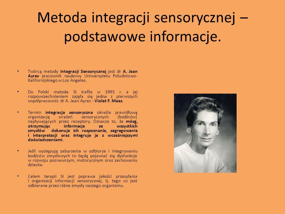 Metoda integracji sensorycznej – podstawowe informacje. Twórcą metody Integracji Sensorycznej jest dr A. Jean Ayres pracownik naukowy Uniwersytetu Poł