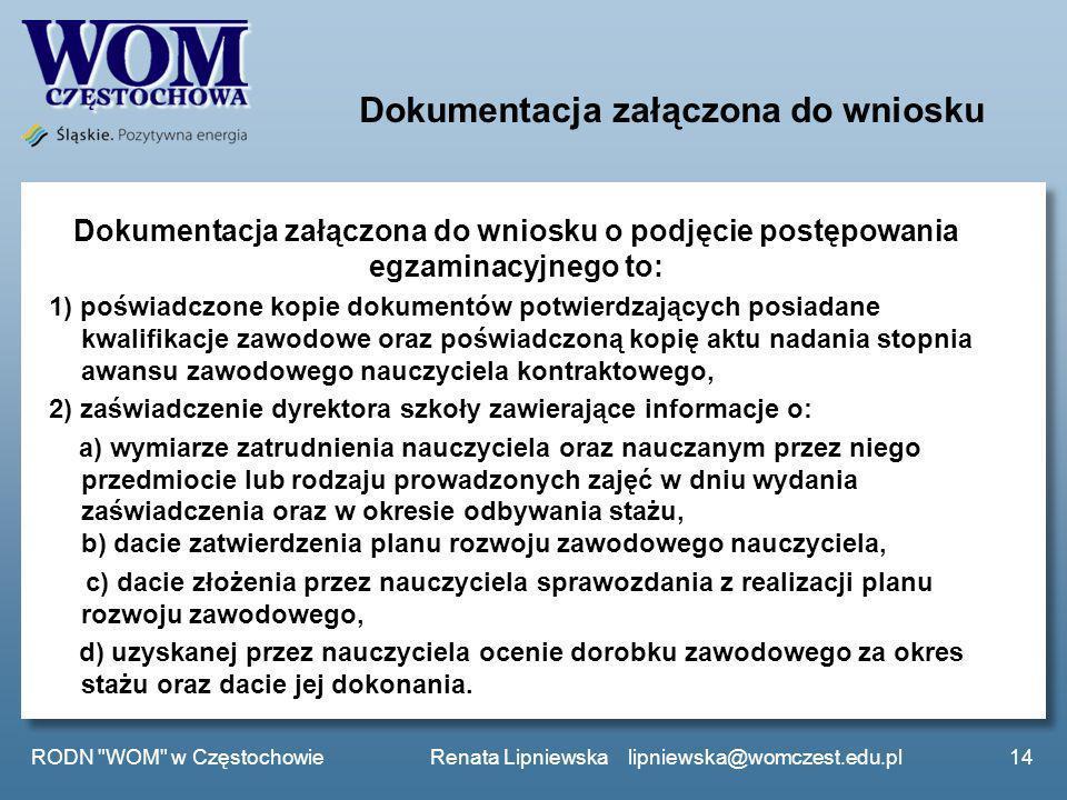 Dokumentacja załączona do wniosku Dokumentacja załączona do wniosku o podjęcie postępowania egzaminacyjnego to: 1) poświadczone kopie dokumentów potwi