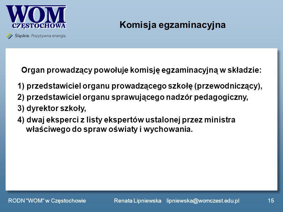 Komisja egzaminacyjna Organ prowadzący powołuje komisję egzaminacyjną w składzie: 1) przedstawiciel organu prowadzącego szkołę (przewodniczący), 2) pr