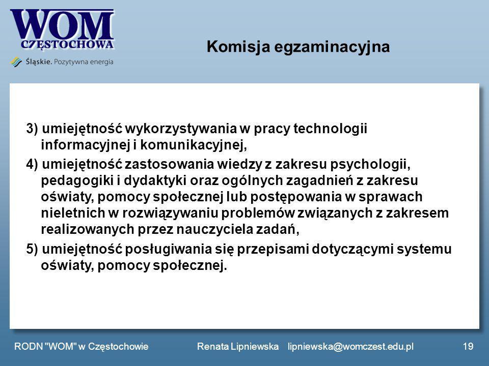 Komisja egzaminacyjna 3) umiejętność wykorzystywania w pracy technologii informacyjnej i komunikacyjnej, 4) umiejętność zastosowania wiedzy z zakresu