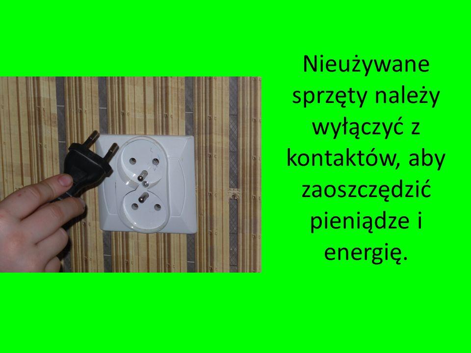 Nieużywane sprzęty należy wyłączyć z kontaktów, aby zaoszczędzić pieniądze i energię.