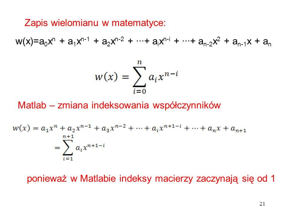 21 w(x)=a 0 x n + a 1 x n-1 + a 2 x n-2 + + a i x n-i + + a n-2 x 2 + a n-1 x + a n Zapis wielomianu w matematyce: Matlab – zmiana indeksowania współc