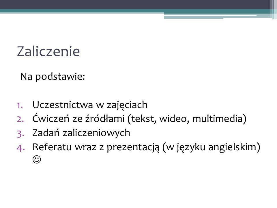 Zaliczenie Na podstawie: 1.Uczestnictwa w zajęciach 2.Ćwiczeń ze źródłami (tekst, wideo, multimedia) 3.Zadań zaliczeniowych 4.Referatu wraz z prezentacją (w języku angielskim)