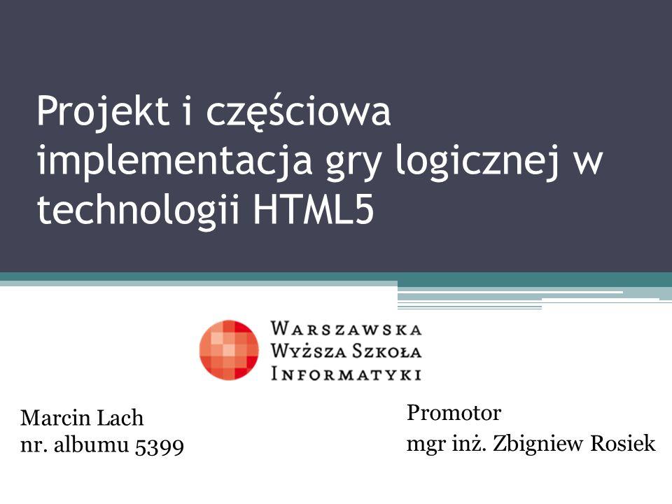 Plan prezentacji Cel i zakres pracy Przedstawienie możliwości technologii HTML5 Wymagania projektowe Projekt systemu Implementacja Testowanie Podsumowanie i wnioski