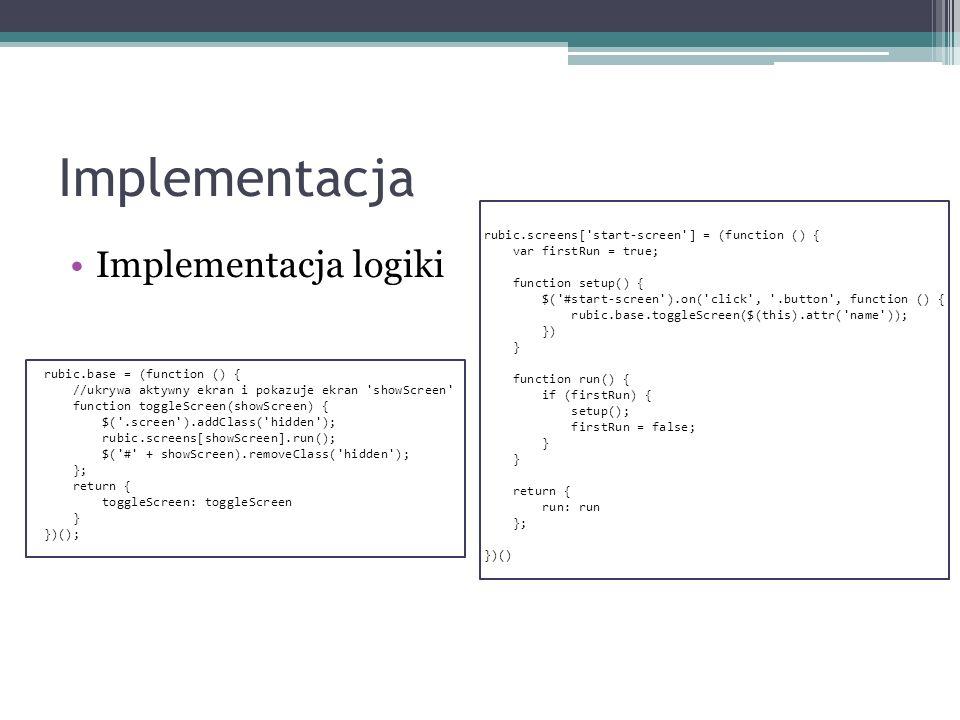 Implementacja Implementacja logiki rubic.base = (function () { //ukrywa aktywny ekran i pokazuje ekran 'showScreen' function toggleScreen(showScreen)