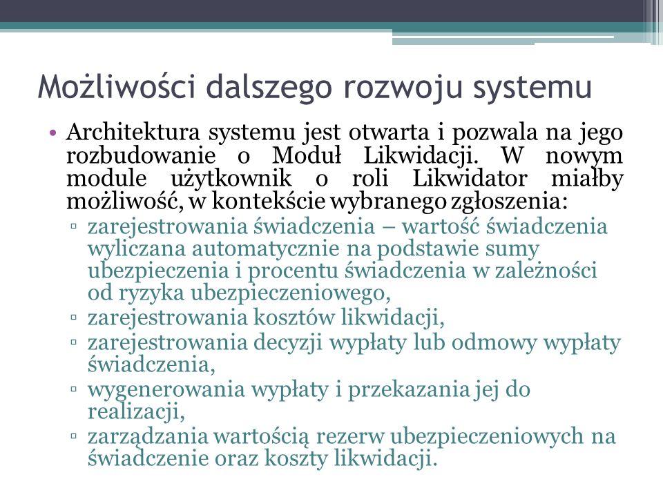 Możliwości dalszego rozwoju systemu Architektura systemu jest otwarta i pozwala na jego rozbudowanie o Moduł Likwidacji.