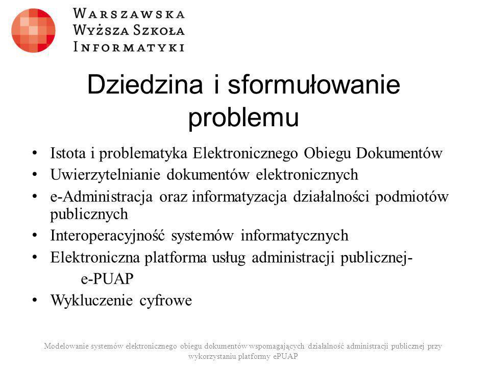 Dziedzina i sformułowanie problemu Istota i problematyka Elektronicznego Obiegu Dokumentów Uwierzytelnianie dokumentów elektronicznych e-Administracja