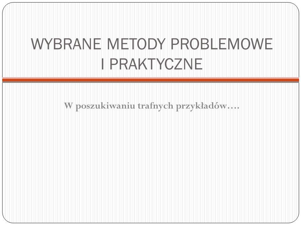 WYBRANE METODY PROBLEMOWE I PRAKTYCZNE W poszukiwaniu trafnych przykładów….