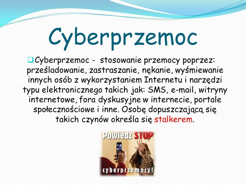 Cyberprzemoc Cyberprzemoc - stosowanie przemocy poprzez: prześladowanie, zastraszanie, nękanie, wyśmiewanie innych osób z wykorzystaniem Internetu i n