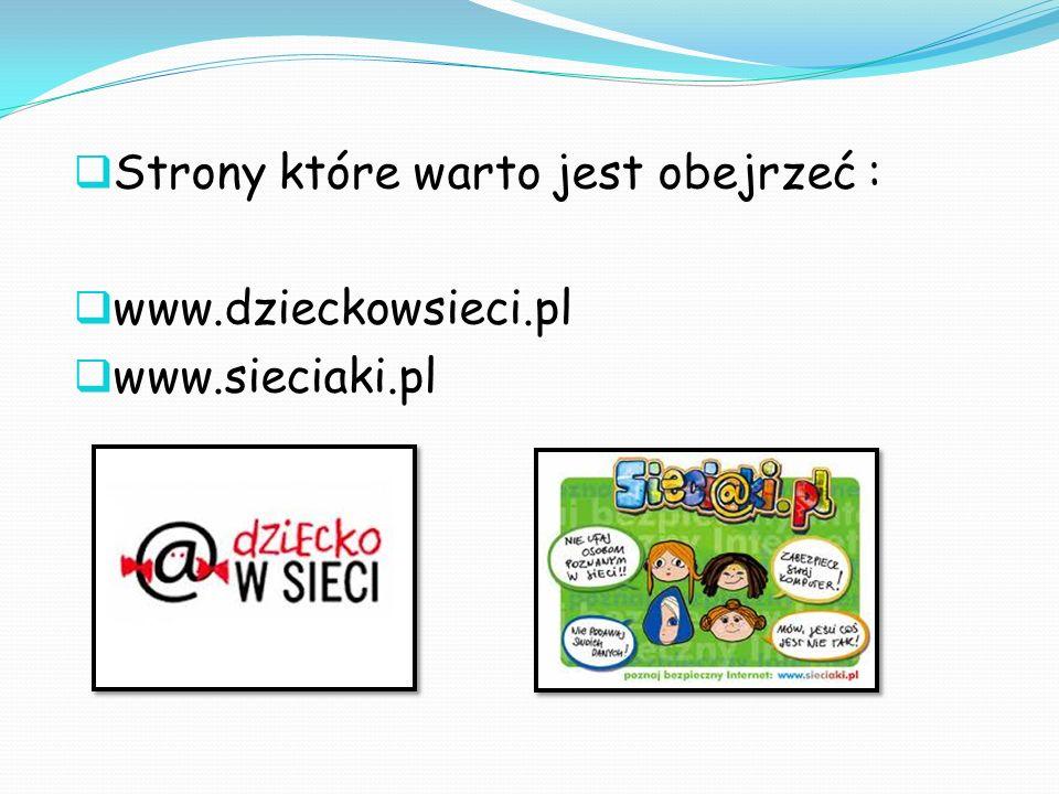 Strony które warto jest obejrzeć : www.dzieckowsieci.pl www.sieciaki.pl
