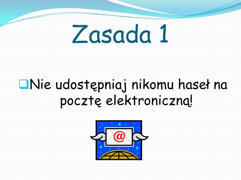 Zasada 1 Nie udostępniaj nikomu haseł na pocztę elektroniczną!
