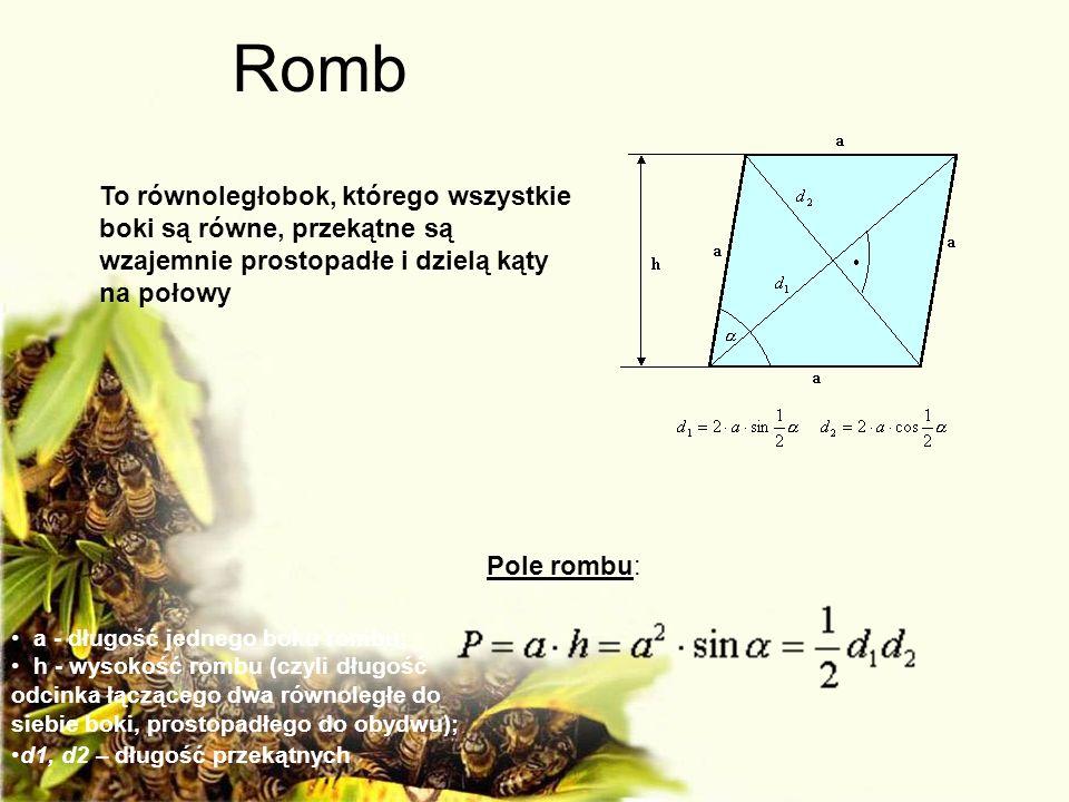 Romb To równoległobok, którego wszystkie boki są równe, przekątne są wzajemnie prostopadłe i dzielą kąty na połowy Pole rombu: a - długość jednego bok
