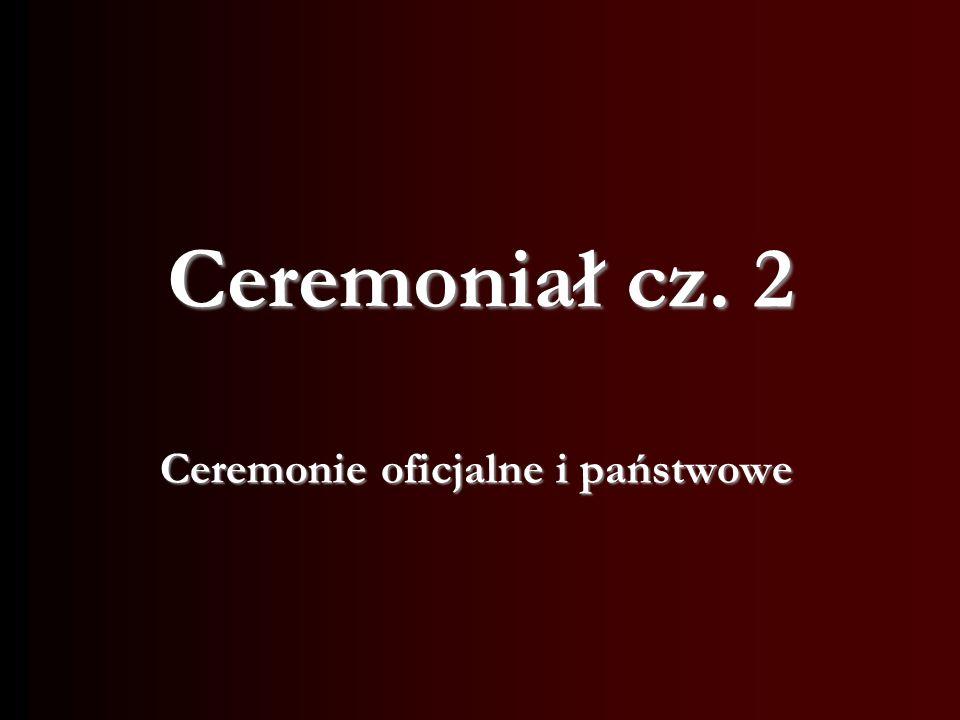 Ceremoniał cz. 2 Ceremonie oficjalne i państwowe