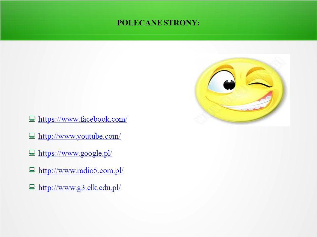 POLECANE STRONY: https://www.facebook.com/ http://www.youtube.com/ https://www.google.pl/ http://www.radio5.com.pl/ http://www.g3.elk.edu.pl/