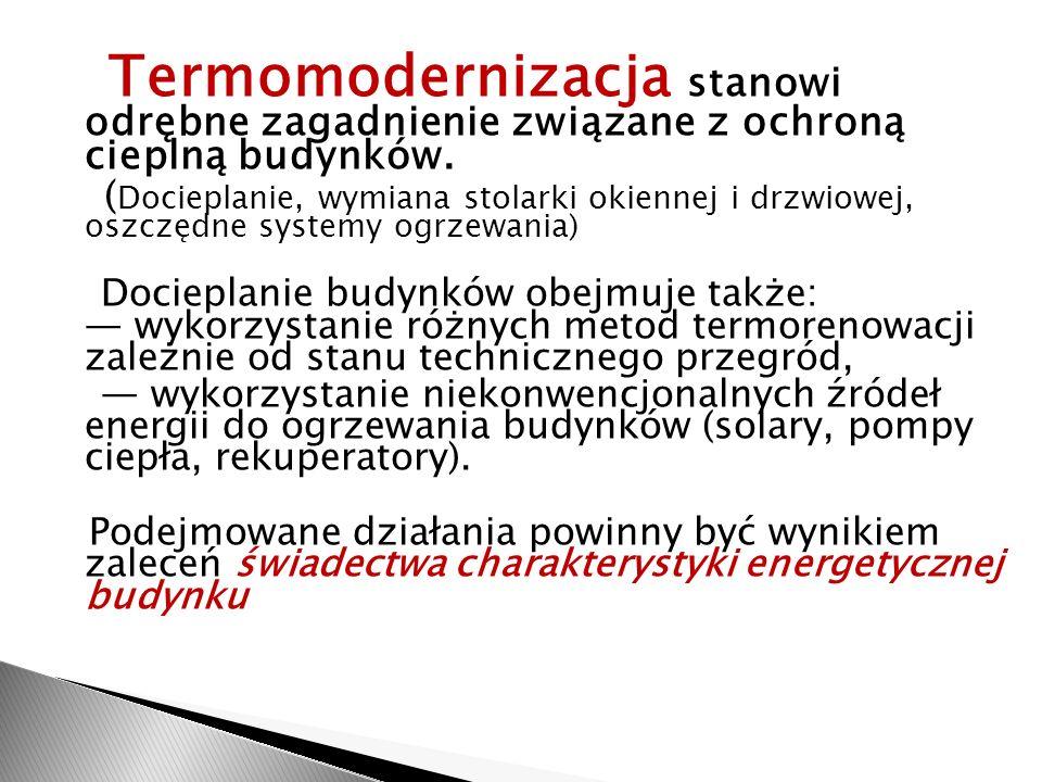 Termomodernizacja stanowi odrębne zagadnienie związane z ochroną cieplną budynków. ( Docieplanie, wymiana stolarki okiennej i drzwiowej, oszczędne sys