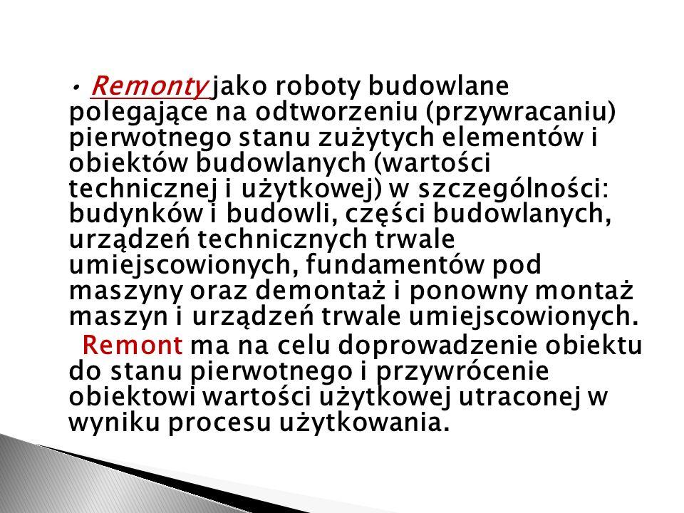 Remonty jako roboty budowlane polegające na odtworzeniu (przywracaniu) pierwotnego stanu zużytych elementów i obiektów budowlanych (wartości techniczn