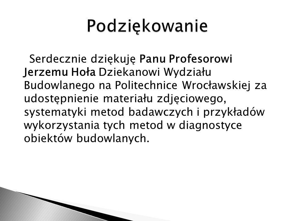 Serdecznie dziękuję Panu Profesorowi Jerzemu Hoła Dziekanowi Wydziału Budowlanego na Politechnice Wrocławskiej za udostępnienie materiału zdjęciowego,