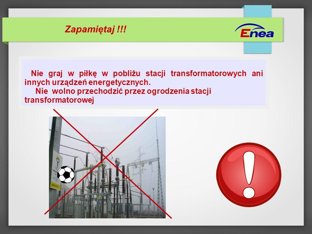 Zapamiętaj !!! Nie graj w piłkę w pobliżu stacji transformatorowych ani innych urządzeń energetycznych. Nie wolno przechodzić przez ogrodzenia stacji