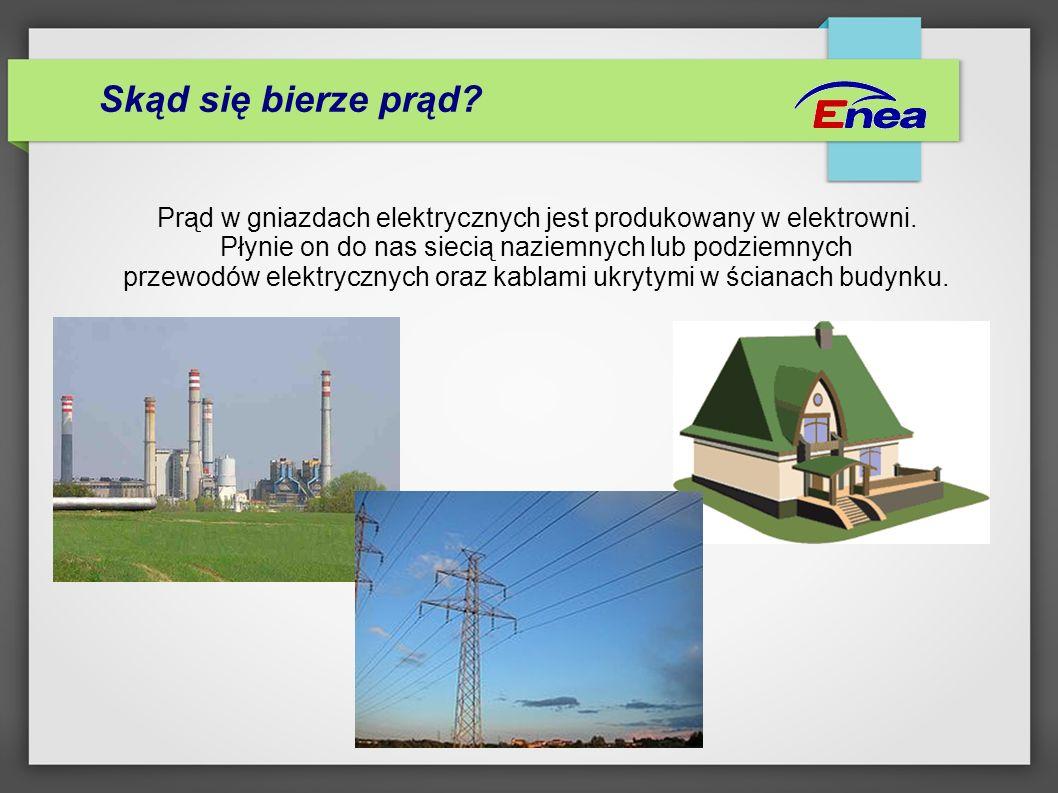 Skąd się bierze prąd? Prąd w gniazdach elektrycznych jest produkowany w elektrowni. Płynie on do nas siecią naziemnych lub podziemnych przewodów elekt
