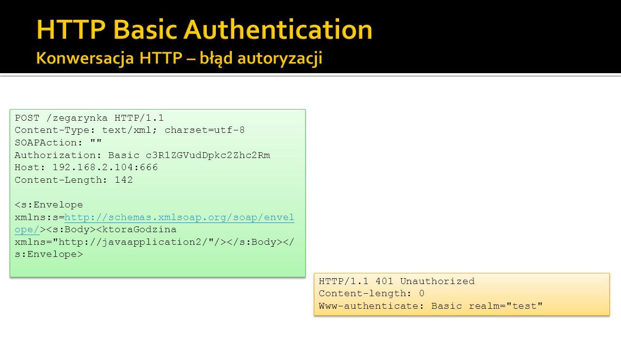 POST /zegarynka HTTP/1.1 Content-Type: text/xml; charset=utf-8 SOAPAction: Authorization: Basic c3R1ZGVudDpkc2Zhc2Rm Host: 192.168.2.104:666 Content-Length: 142 http://schemas.xmlsoap.org/soap/envel ope/ POST /zegarynka HTTP/1.1 Content-Type: text/xml; charset=utf-8 SOAPAction: Authorization: Basic c3R1ZGVudDpkc2Zhc2Rm Host: 192.168.2.104:666 Content-Length: 142 http://schemas.xmlsoap.org/soap/envel ope/ HTTP/1.1 401 Unauthorized Content-length: 0 Www-authenticate: Basic realm= test HTTP/1.1 401 Unauthorized Content-length: 0 Www-authenticate: Basic realm= test