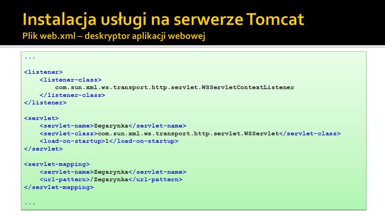 ... com.sun.xml.ws.transport.http.servlet.WSServletContextListener Zegarynka com.sun.xml.ws.transport.http.servlet.WSServlet 1 Zegarynka /Zegarynka...